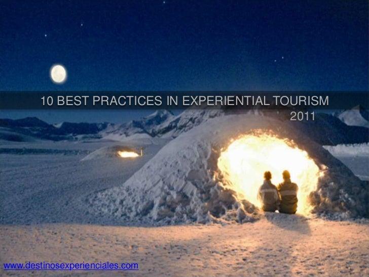 10 BEST PRACTICES IN EXPERIENTIAL TOURISM                                            2011www.destinosexperienciales.com