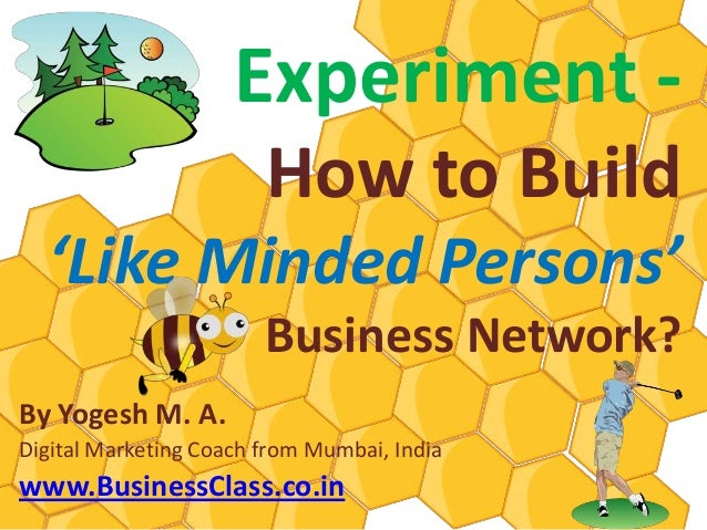 Experiment - How to Build Like Minded Persons Business Network