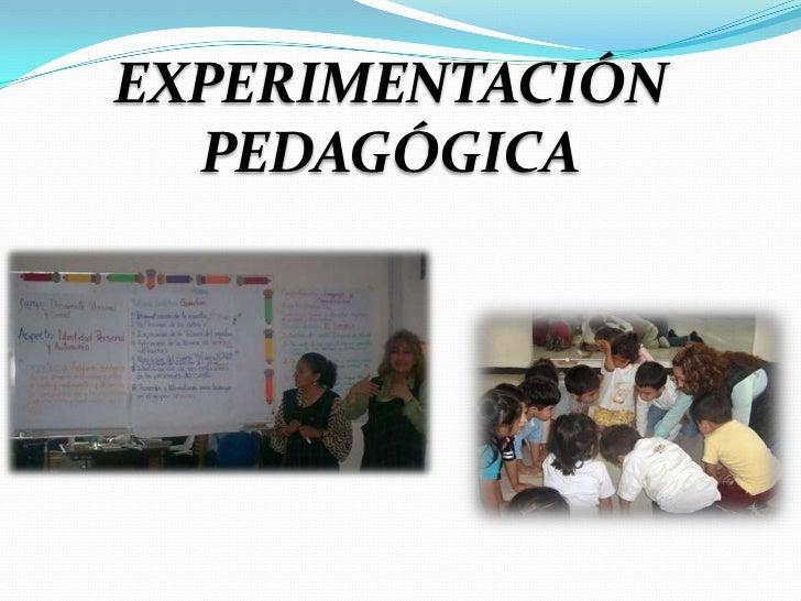EXPERIMENTACIÓN PEDAGÓGICA<br />