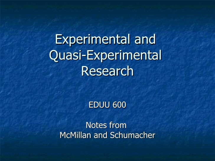 Experimental and  Quasi-Experimental  Research EDUU 600 Notes from  McMillan and Schumacher