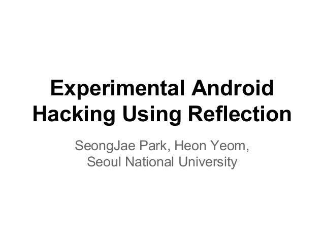 Experimental android hacking using reflection