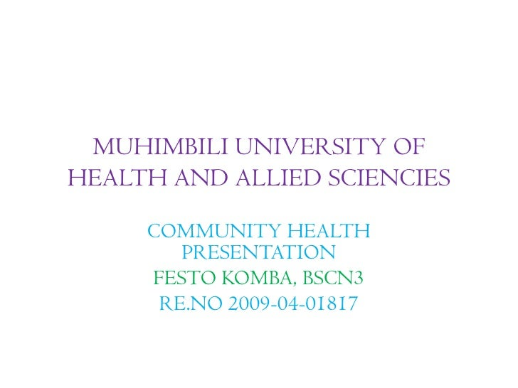 MUHIMBILI UNIVERSITY OFHEALTH AND ALLIED SCIENCIES     COMMUNITY HEALTH        PRESENTATION     FESTO KOMBA, BSCN3      RE...