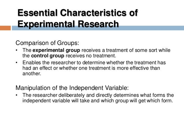 characteristics of experimental research Overview of quasi-experimental research  how similar or dissimilar the treatment and comparison groups were from the outset in terms of baseline characteristics.