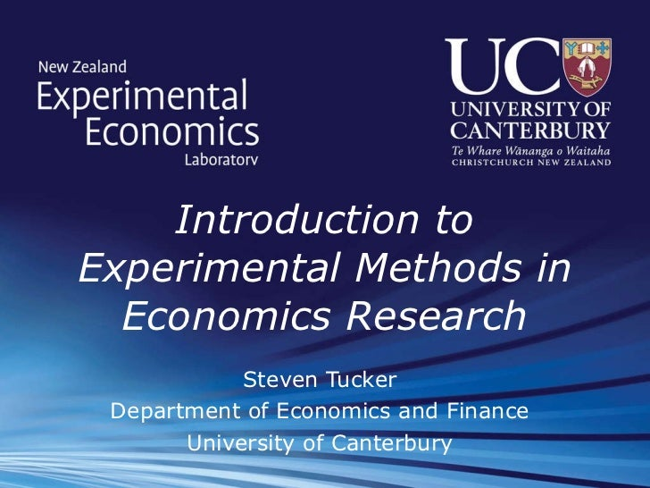 Introduction to Experimental Methods in Economics Research Steven Tucker Department of Economics and Finance University of...