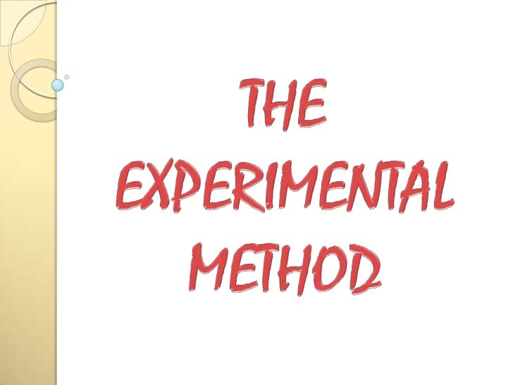 Experimental Method         - is basically a collection of research designs, guidelines for using them, principles and pro...