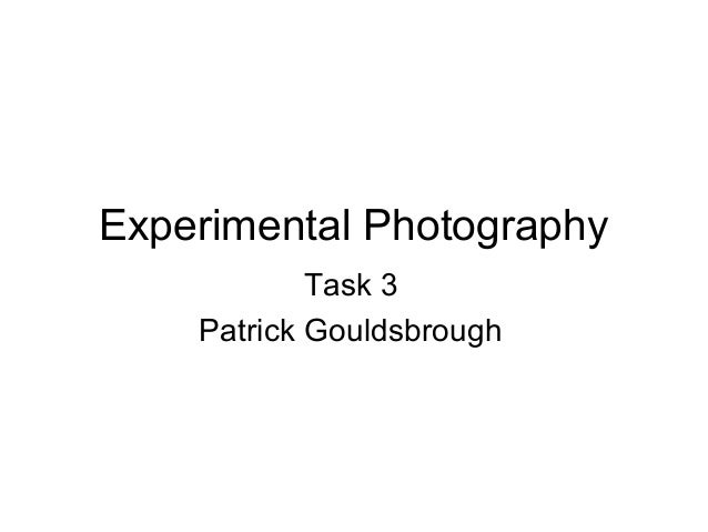 Experimental Photography Task 3 Patrick Gouldsbrough