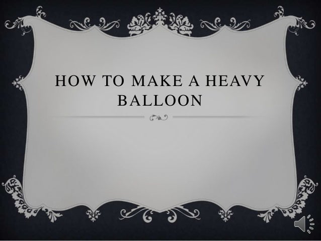 Experimental report heavy balloons