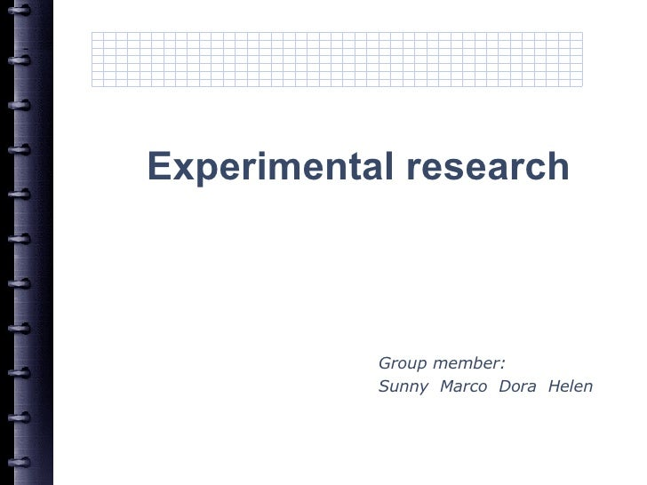 Group member: Sunny  Marco  Dora  Helen Experimental research