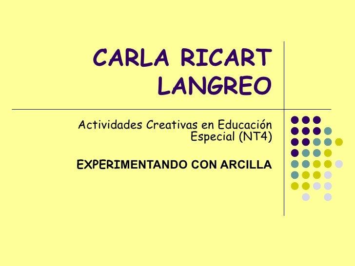 CARLA RICART LANGREO Actividades Creativas en Educación Especial (NT4) EXPERI MENTANDO CON ARCILLA
