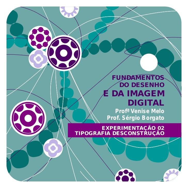 FUNDAMENTOS           DO DESENHO       E DA IMAGEM            DIGITAL           Profª Venise Melo        Prof. Sérgio Borg...