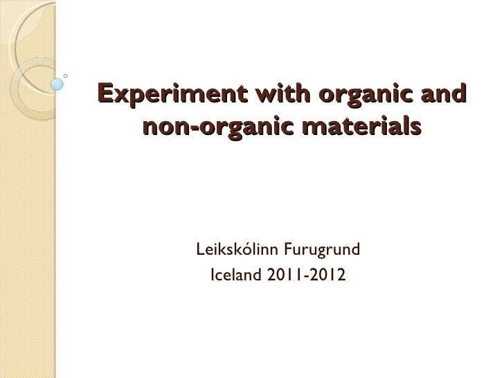 Experiment with organic and non-organic materials