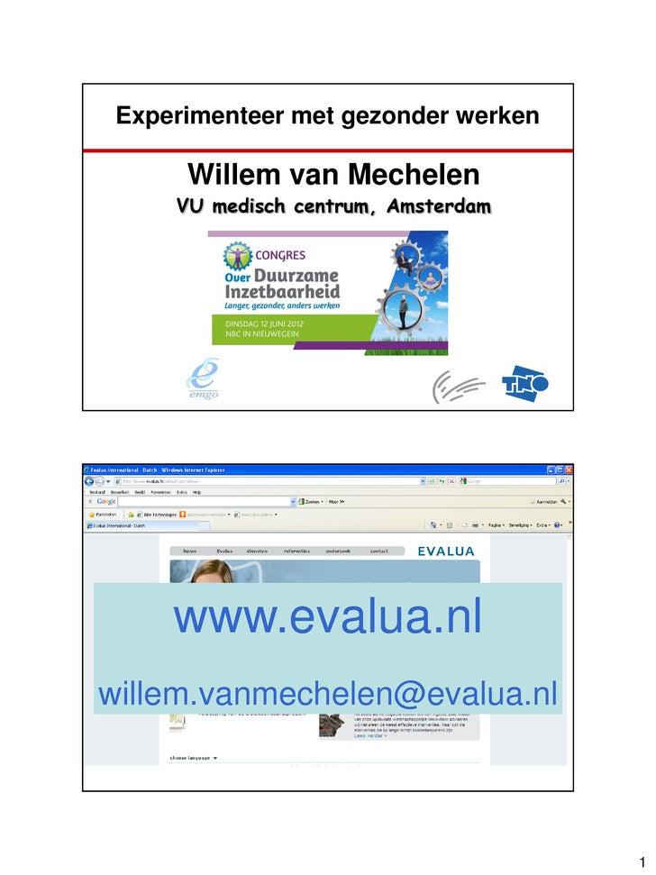 Experimenteer met gezonder werken      Willem van Mechelen     VU medisch centrum, Amsterdam     www.evalua.nlwillem.vanme...