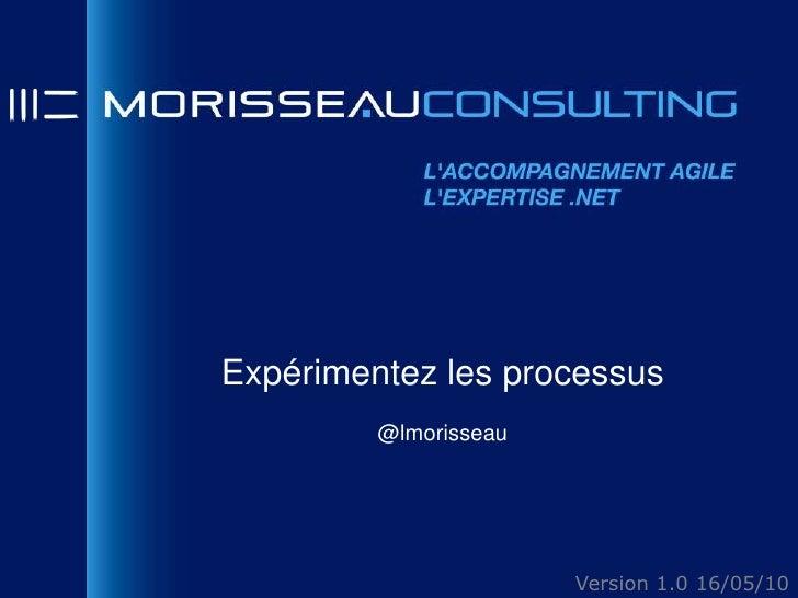Expérimentez les processus@lmorisseau<br />Version 1.0 16/05/10<br />