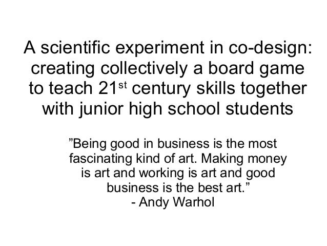 A scientific experiment in co-design: creating collectively a board game to teach 21st century skills together with junior...