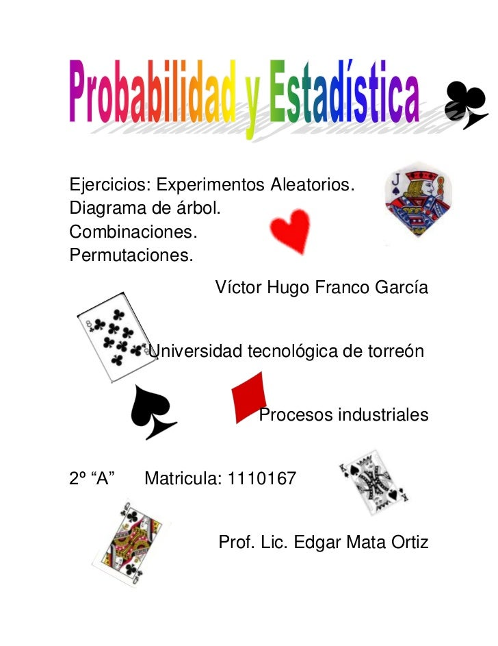 Ejercicios: Experimentos Aleatorios.Diagrama de árbol.Combinaciones.Permutaciones.                  Víctor Hugo Franco Gar...