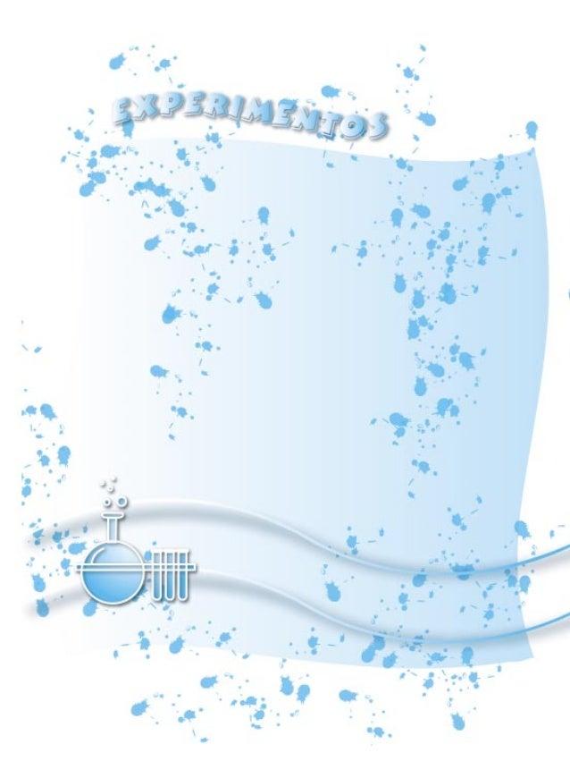 641 EX PERIM EN TO S Presentación Los experimentos y actividades científicas permiten a los niños y adolescentes desarroll...