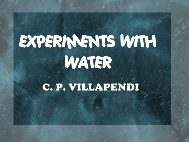 EXPERIMENTS WITH      WATER   C. P. VILLAPENDI
