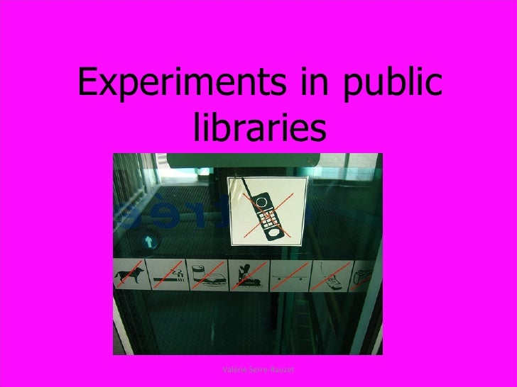 Experiments in public libraries Valérie Serre-Rauzet