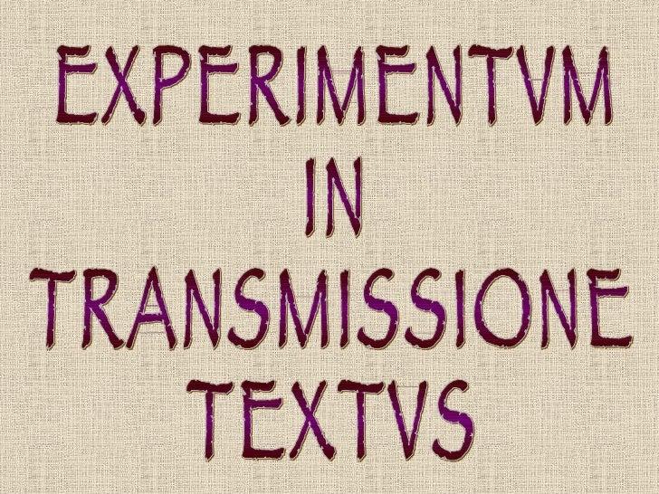 EXPERIMENTVM IN TRANSMISSIONE TEXTVS