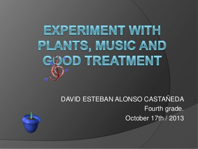 Experiment with plants, music and good treatment