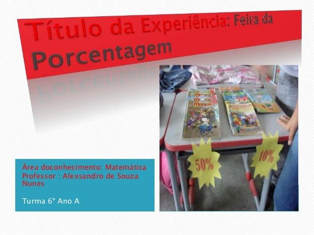 Área doconhecimento: MatemáticaProfessor : Alexsandro de SouzaNunesTurma 6º Ano A