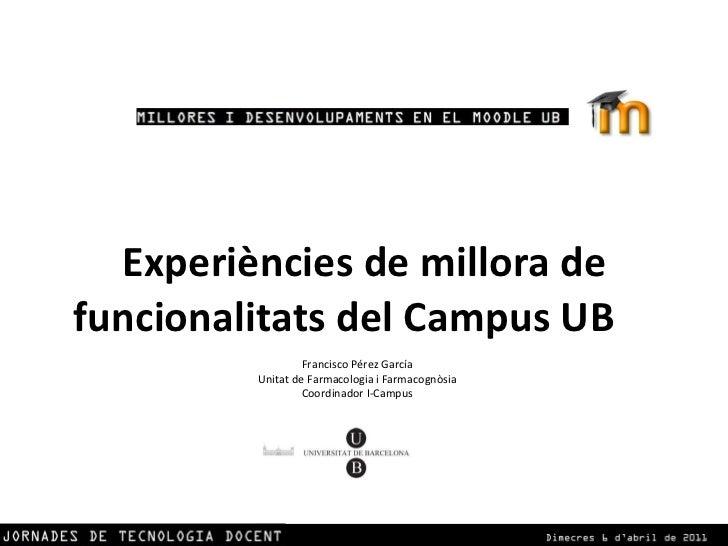 Experiències de millora de funcionalitats del Campus UB      Francisco Pérez García Unitat de Farmacologia i Farmacognòs...