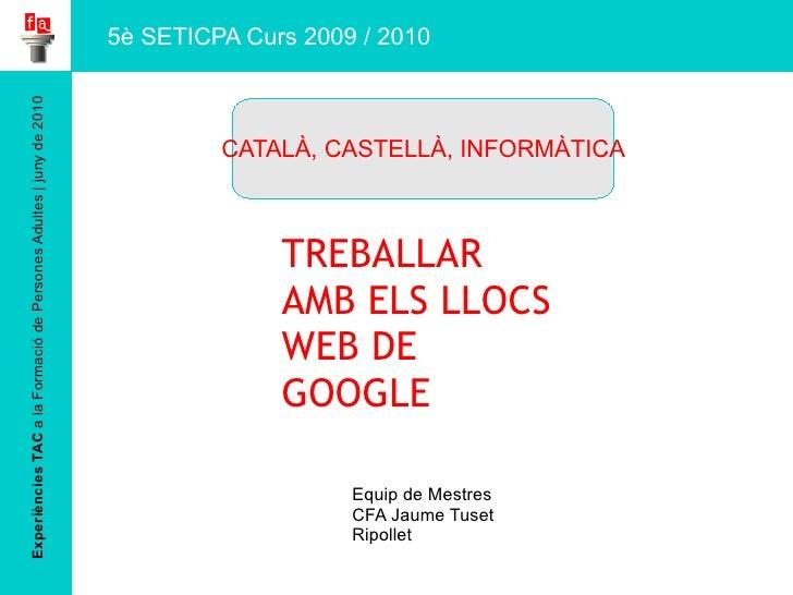 Experiències TAC  a la Formació de Persones Adultes | juny de 2010 TREBALLAR AMB ELS LLOCS WEB DE GOOGLE Equip de Mestres ...