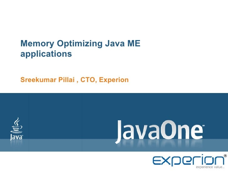 Memory Optimizing Java MEapplicationsSreekumar Pillai , CTO, Experion