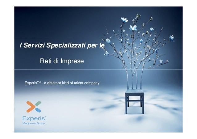 I Servizi Specializzati per le          Reti di Imprese Experis™ - a different kind of talent company