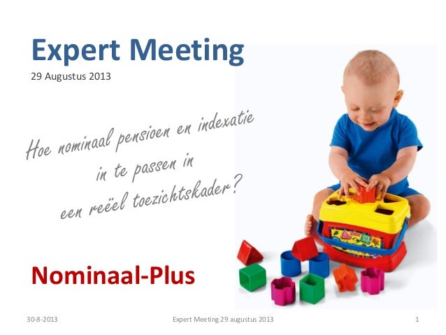 30-8-2013 Expert Meeting 29 augustus 2013 1 Expert Meeting 29 Augustus 2013 Nominaal-Plus