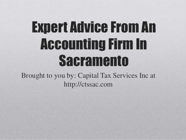 Expert Advice From AnAccounting Firm InSacramentoBrought to you by: Capital Tax Services Inc athttp://ctssac.com
