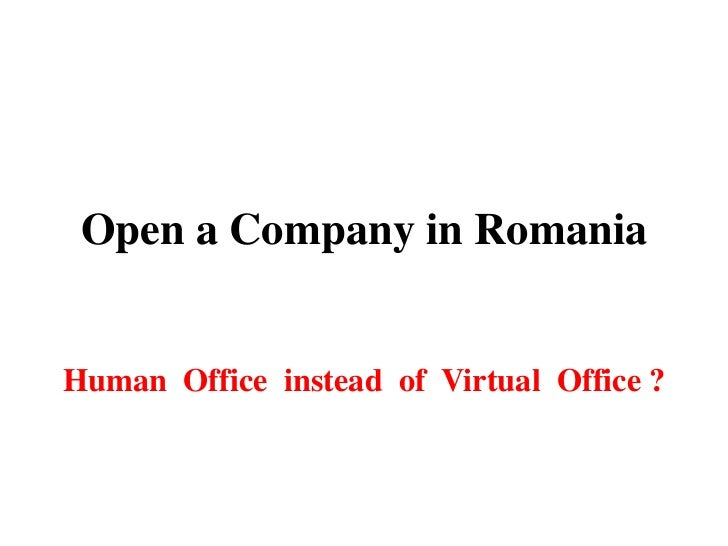 Open a Company in RomaniaHuman Office instead of Virtual Office ?