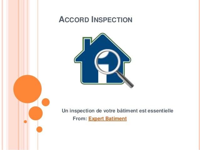 ACCORD INSPECTION Un inspection de votre bâtiment est essentielle From: Expert Batiment
