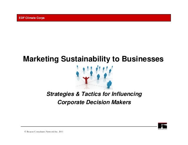 EDF Climate Corps  Marketing Sustainability to Businesses                        Strategies & Tactics for Influencing     ...