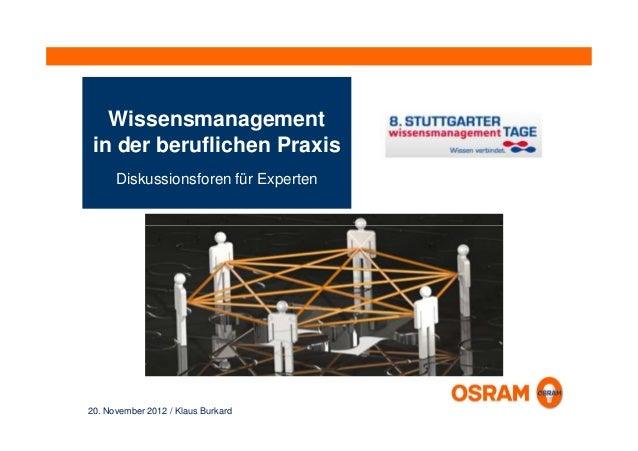 Wissensmanagement in der beruflichen Praxis      Diskussionsforen für Experten20. November 2012 / Klaus Burkard