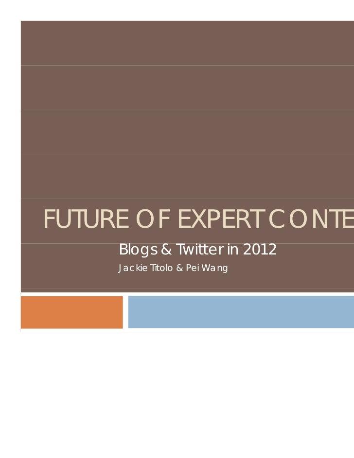 FUTURE OF EXPERT CONTENT     Blogs & Twitter iin 2012               i     Jackie Titolo & Pei Wang
