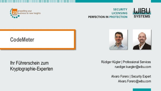 Ihr Führerschein zum Kryptographie-Experten Rüdiger Kügler | Professional Services ruediger.kuegler@wibu.com Alvaro Forero...