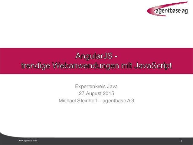 www.agentbase.de 1 Expertenkreis Java 27.August 2015 Michael Steinhoff – agentbase AG