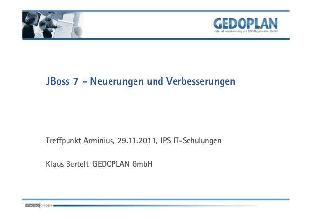 JBoss 7 - Neuerungen und VerbesserungenTreffpunkt Arminius, 29.11.2011, IPS IT-SchulungenKlaus Bertelt, GEDOPLAN GmbH