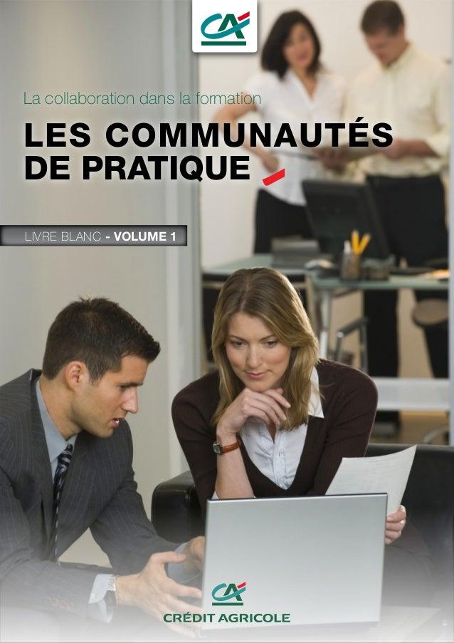 La collaboration dans la formation LES COMMUNAUTÉS DE PRATIQUE LIVRE BLANC - VOLUME 1