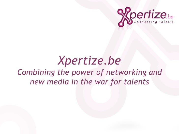 Xpertize.be Combining the power of networking and new media in the war for talents
