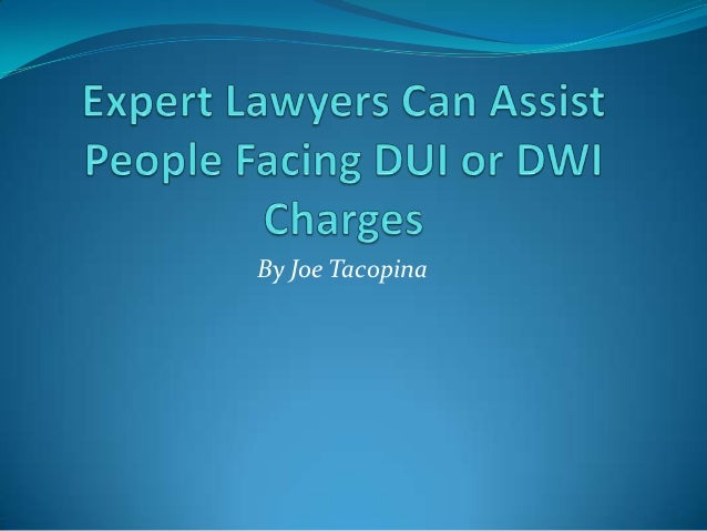 Expert lawyers can assist people facing dui or dwi charges by joe tacopina