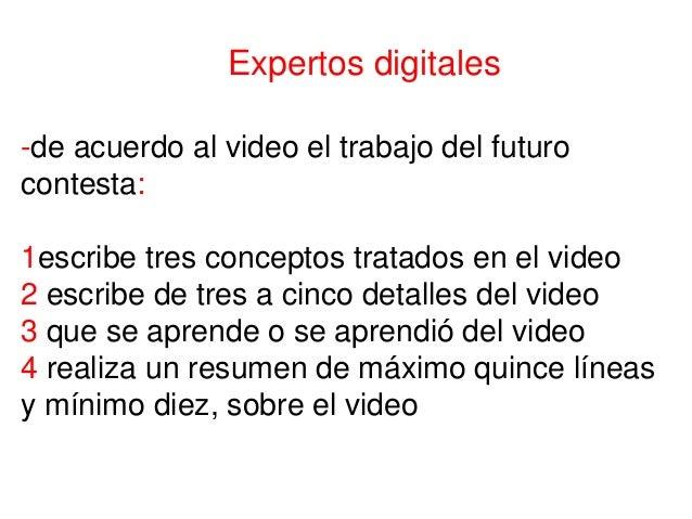 Expertos digitales -de acuerdo al video el trabajo del futuro contesta: 1escribe tres conceptos tratados en el video 2 esc...