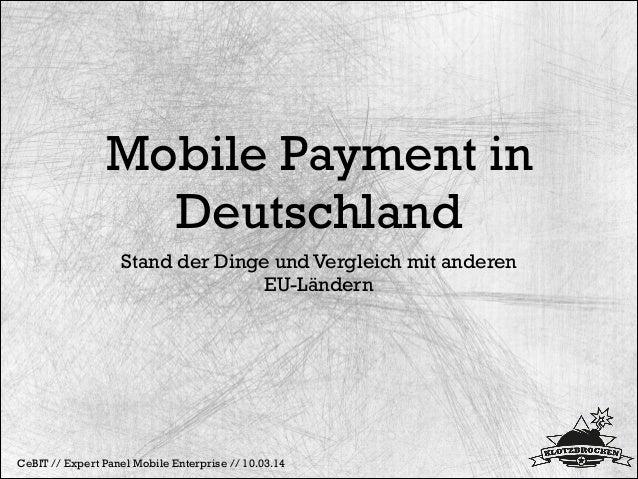 Mobile Payment in Deutschland Stand der Dinge und Vergleich mit anderen EU-Ländern CeBIT // Expert Panel Mobile Enterprise...