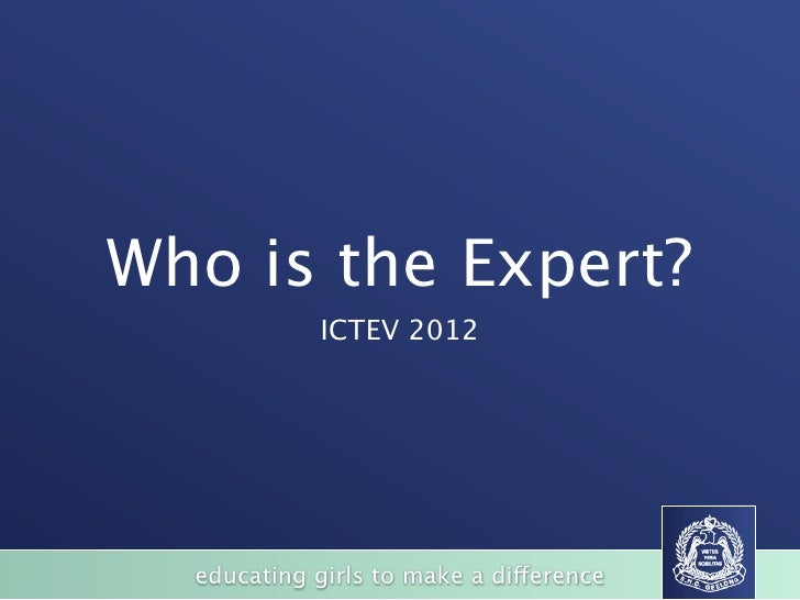 Who is the Expert?             ICTEV 2012  educating girls to make a difference