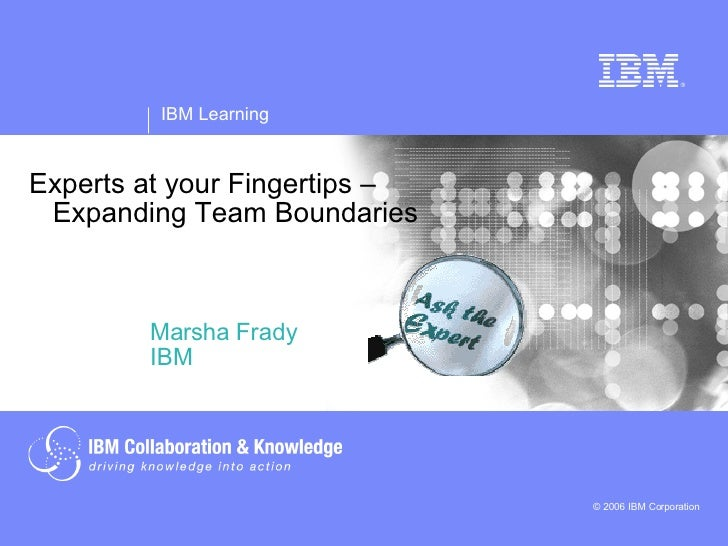 Experts at your Fingertips –   Expanding Team Boundaries Marsha Frady IBM