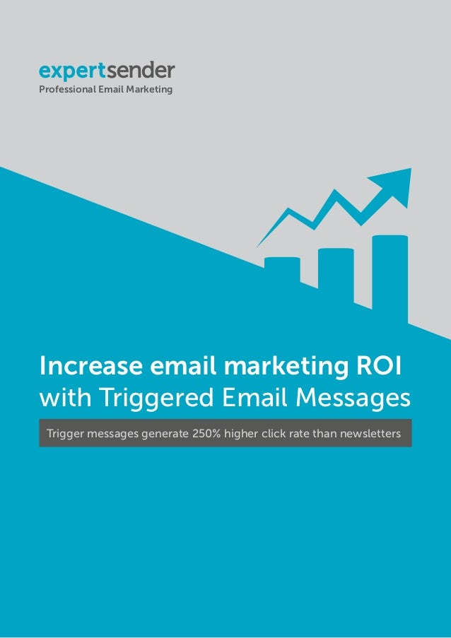 Professional Email Marketing Increase email marketing ROI with Triggered Email Messages Trigger messages generate 250% hig...