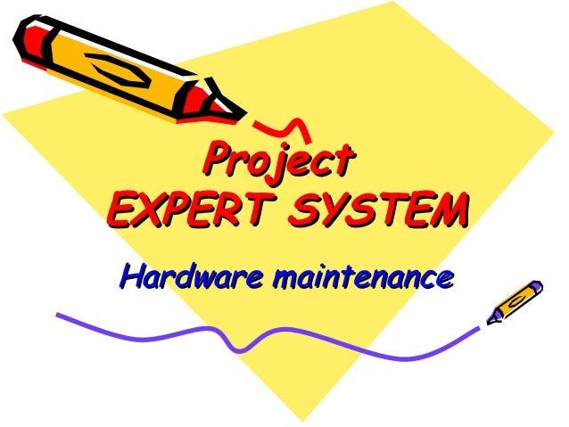 ProjectProject EXPERT SYSTEMEXPERT SYSTEM Hardware maintenanceHardware maintenance