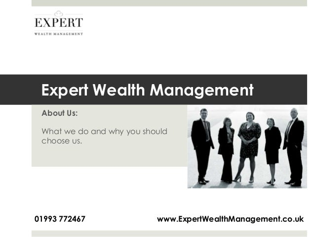 Expert Wealth Management About Us: What we do and why you should choose us.  01993 772467  www.ExpertWealthManagement.co.u...