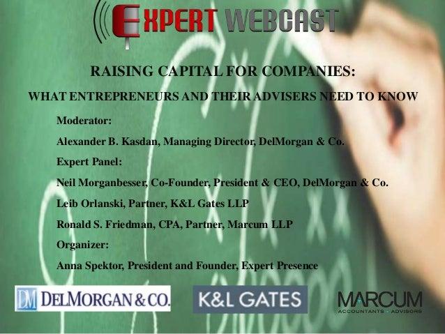 Moderator: Alexander B. Kasdan, Managing Director, DelMorgan & Co. Expert Panel: Neil Morganbesser, Co-Founder, President ...